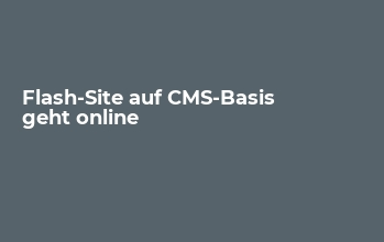 Flash-Site auf CMS-Basis geht online